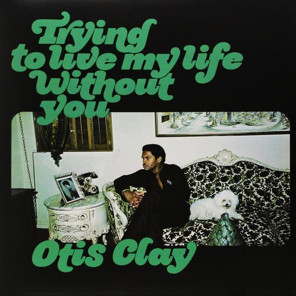 Otis Clay: Trying to Love My Life Without You